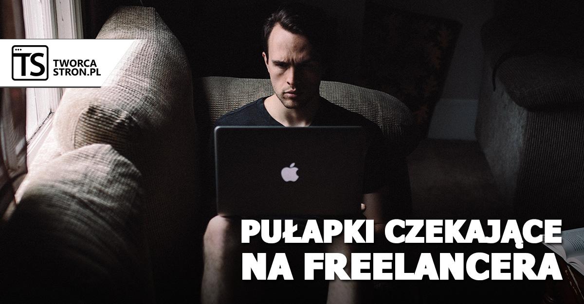 pulapki czekajace na freelancera - Pułapki, które czekają na freelancera