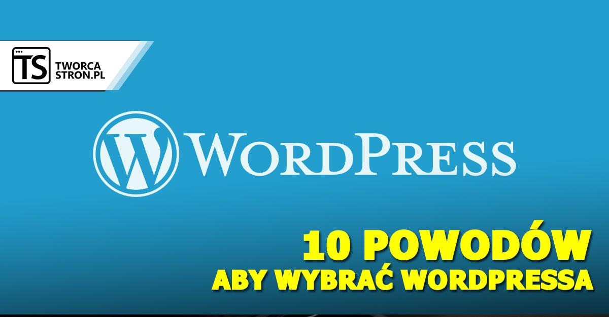 10 powodow dla wordpressa - 10 powodów, dla których warto wybrać WordPressa