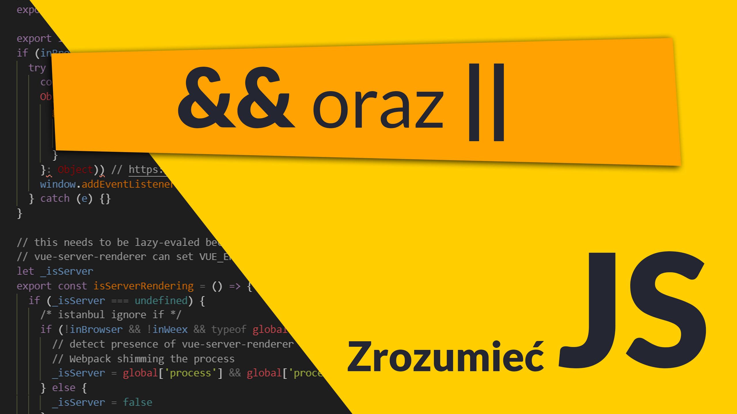 and or - Operatory && oraz || (and, or) (#2 Zrozumieć JavaScript)