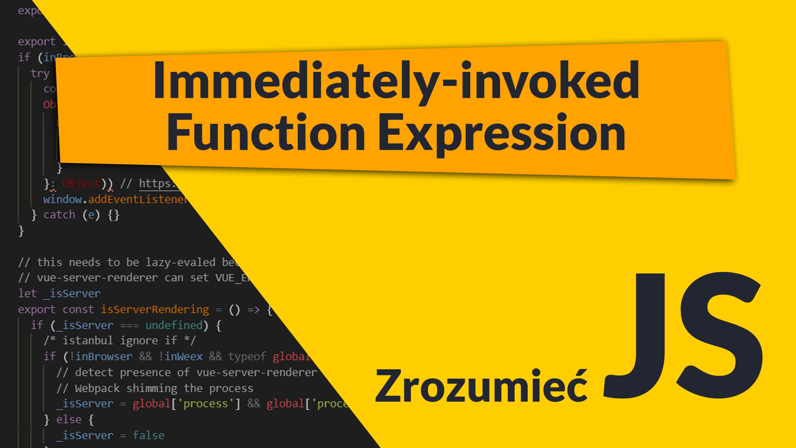 iffe - Immediately-invoked Function Expression IIFE - jak dokładnie działa (#4 Zrozumieć JavaScript)