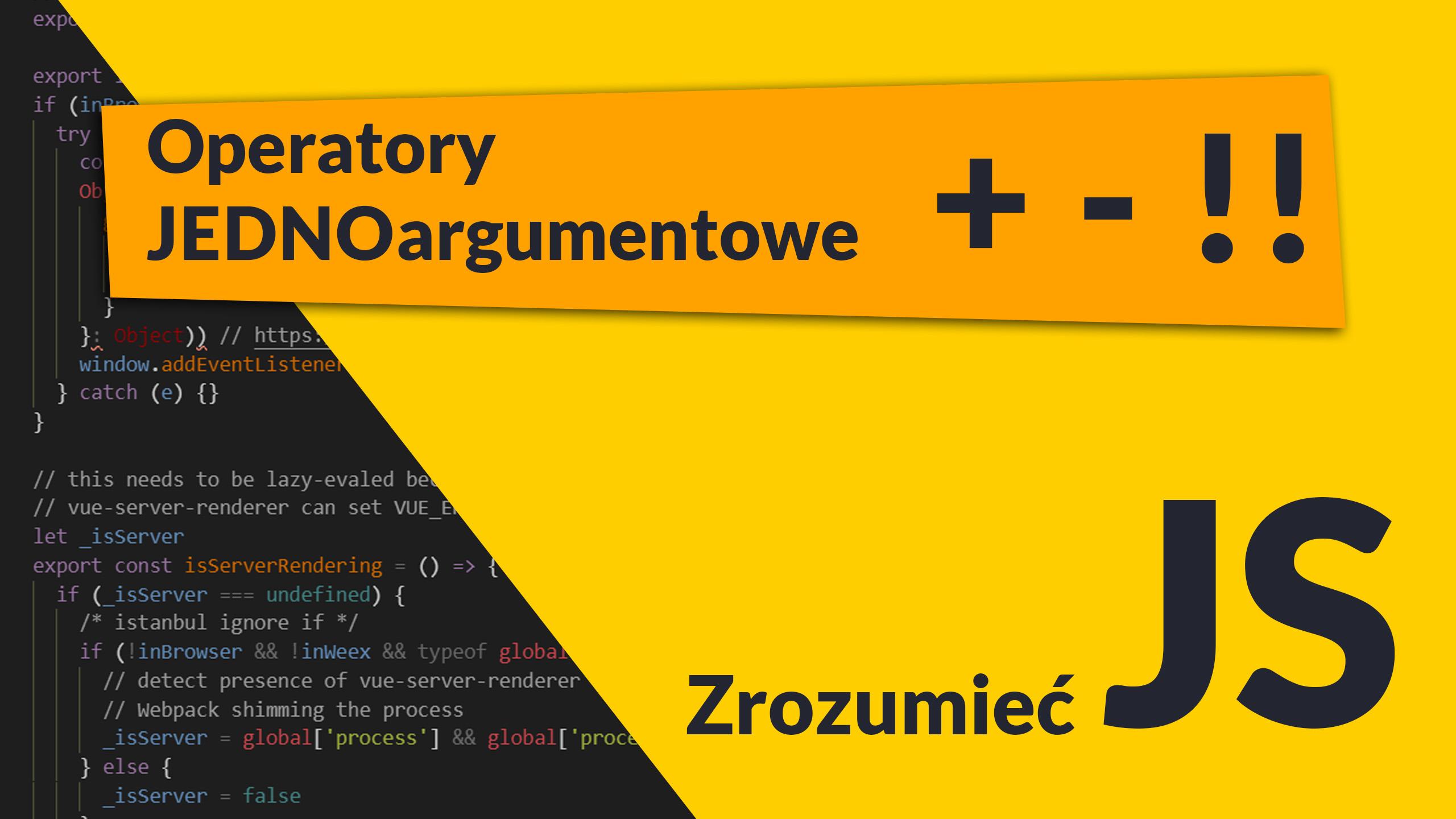 unary operators - Operatory JEDNOargumentowe + - !! (#5 Zrozumieć JavaScript)