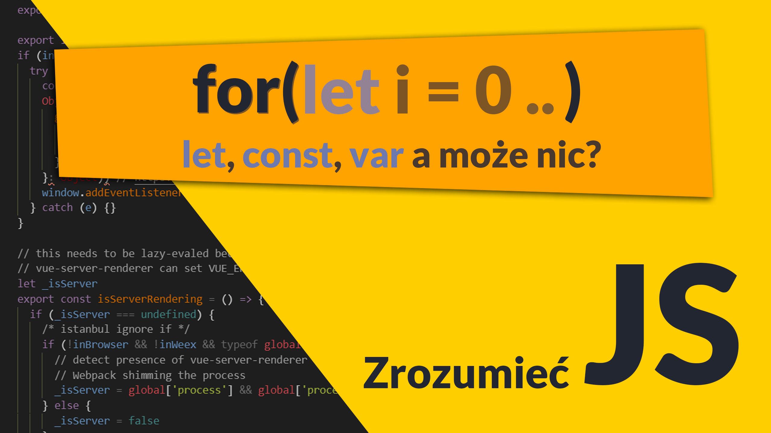 for let - Pętla for() - wstawiać let, const, var a może nic? (#9 Zrozumieć JavaScript)