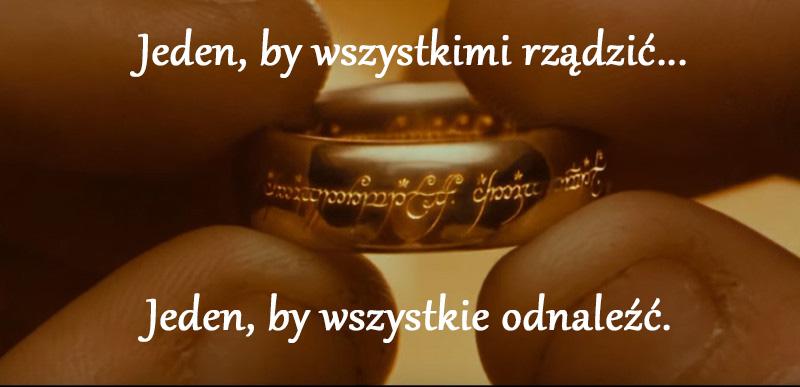 """""""Jeden, by wszystkimi rządzić..."""" - cytat Władca Pierścieni"""